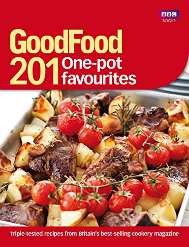 Good Food: 201 One-pot Favourites: Over 150 Triple-tested Recipes by