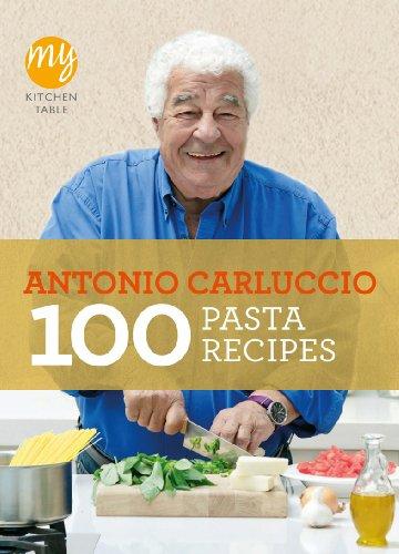 My Kitchen Table: 100 Pasta Recipes by Antonio Carluccio