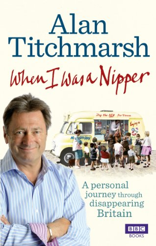 When I Was a Nipper: The Way We Were in Disappearing Britain by Alan Titchmarsh