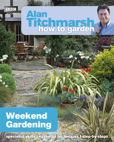 Alan Titchmarsh How to Garden: Weekend Gardening by Alan Titchmarsh