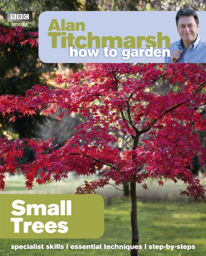 Alan Titchmarsh How to Garden: Small Trees By Alan Titchmarsh