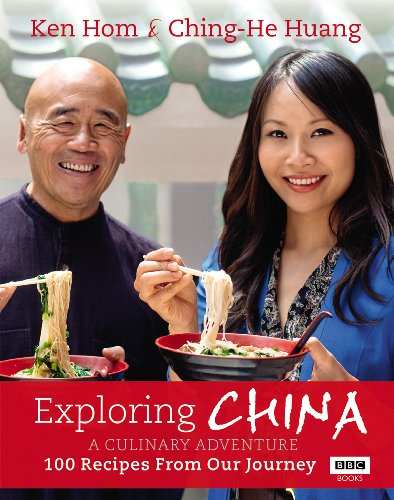 Exploring China: A Culinary Adventure: 100 Recipes from Our Journey by Ken Hom