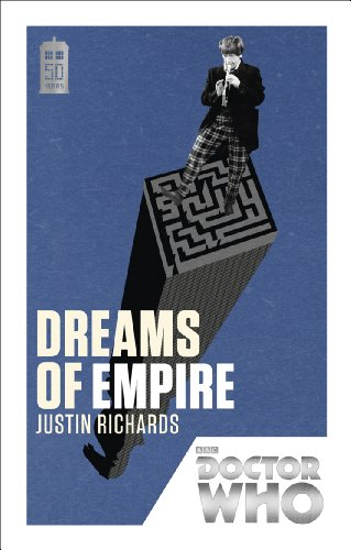 Doctor Who: Dreams of Empire: 50th Anniversary Edition by Justin Richards