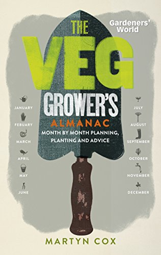 Gardeners' World: The Veg Grower's Almanac: Month by Month Planning and Planting By Martyn Cox