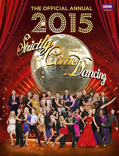 Official Strictly Come Dancing Annual 2015: The Official Companion to the Hit BBC Series by Alison Maloney