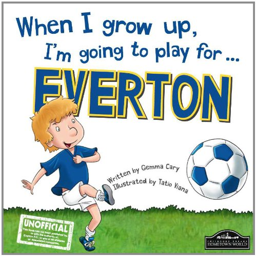 When I Grow Up, I'm Going to Play for ... Everton By Gemma Cary