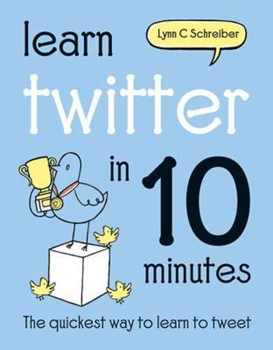 Learn Twitter in 10 Minutes By Lynn C Schreiber