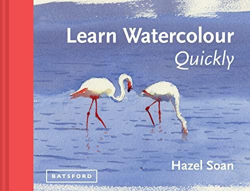 Learn Watercolour Quickly By Hazel Soan