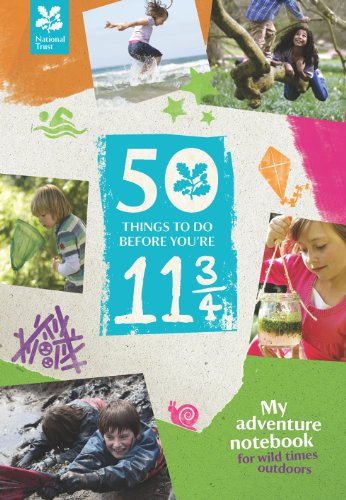 50 Things to Do Before You're 11 3/4 (2014): My Adventure Notebook - for Wild Times Outdoors by The National Trust