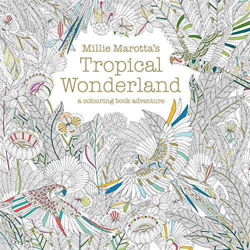 Millie Marotta's Tropical Wonderland: A Colouring Book Adventure by Millie Marotta