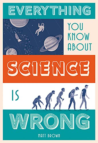 Everything You Know About Science is Wrong By Matt Brown