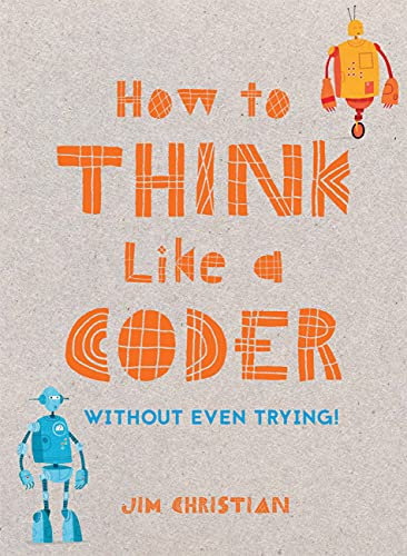 How to Think Like a Coder: Without Even Trying By Jim Christian