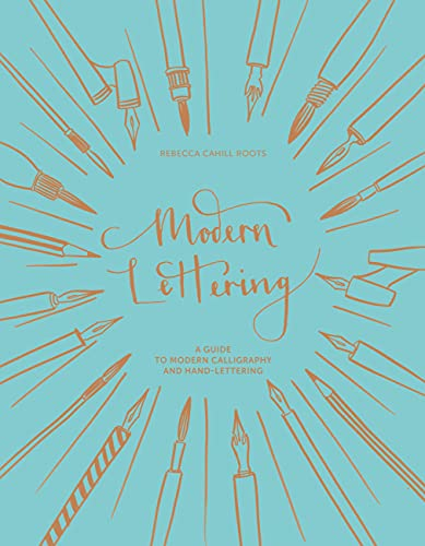 Modern Lettering - A Guide to Modern Calligraphy and Hand Lettering By Rebecca Cahill Roots