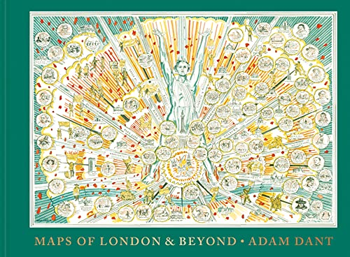 Adam Dant's Maps of London and Beyond By Adam Dant