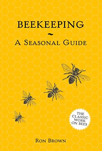 Beekeeping - A Seasonal Guide By Ron Brown