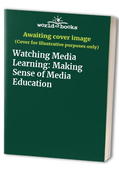 Watching Media Learning: Making Sense of Media Education Edited by David Buckingham