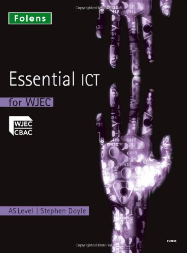Essential ICT A Level: Essential ICT for WJEC AS Level (Studentbook) (Essential ICT) By Stephen Doyle