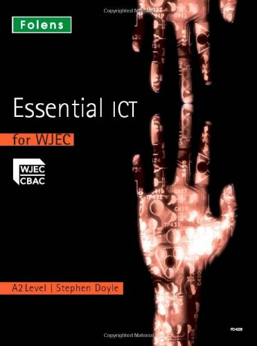 Essential ICT A Level: A2 Student Book for WJEC By Stephen Doyle