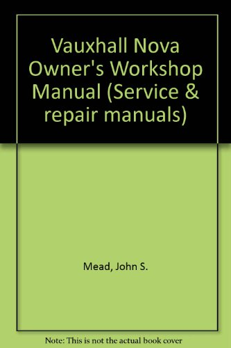 Vauxhall Nova Owner's Workshop Manual By John S. Mead