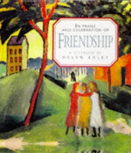In Praise and Celebration of Friendship By Helen Exley