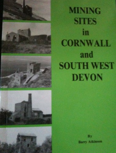 Mining Sites in Cornwall and South West Devon By Barry Atkinson