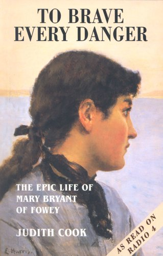To Brave Every Danger: Epic Life of Mary Bryant of Fowey by Judith Cook
