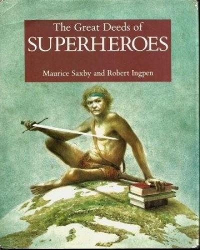 GREAT DEEDS OF SUPERHEROES By Robert Ingpen
