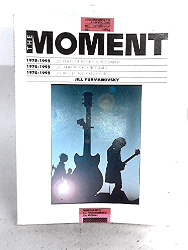 The Moment, The: 25 Years of Rock Photography by Jill Furmanovsky