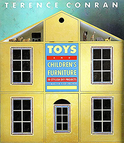 Toys and Children's Furniture: 20 Stylish DIY Projects to Make for Your Children By Sir Terence Conran