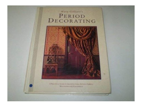 Mary Gilliatt's Period Decorating by Mary Gilliatt