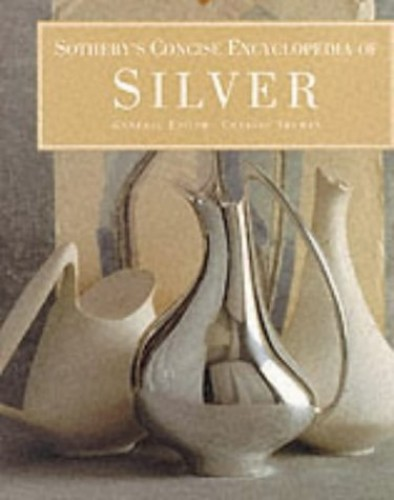 Sotheby's Concise Encyclopedia of Silver Edited by Charles Truman