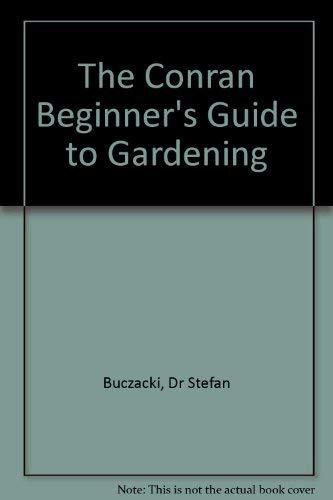 The Conran Beginner's Guide to Gardening by Stefan T. Buczacki