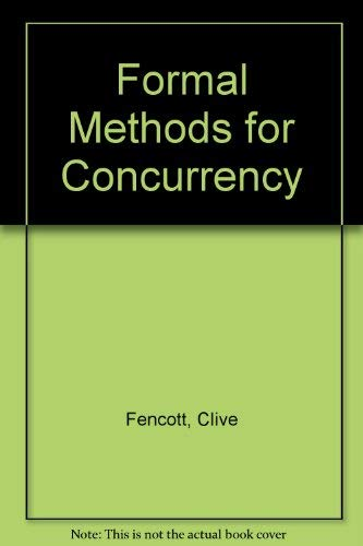 Formal Methods for Concurrency By Clive Fencott