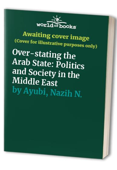Over Stating The Arab State By Nazih N Ayubi Used border=