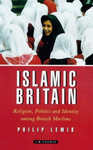 Islamic Britain: Religion, Politics and Identity Among British Muslims by Philip Lewis