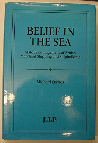 Belief in the sea: State encouragement of British merchant shipping and shipbuilding By Michael Davies