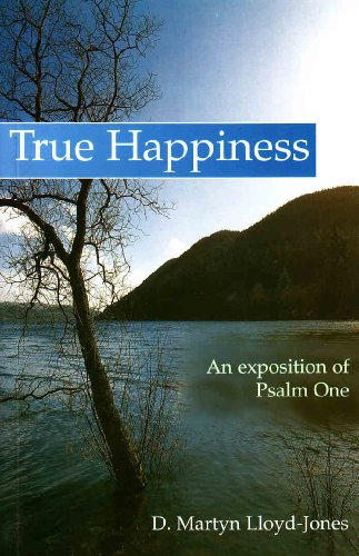 True Happiness By D. M. Lloyd-Jones