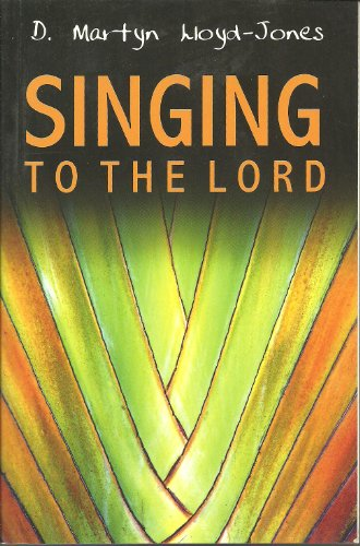 Singing to the Lord By D. M. Lloyd-Jones