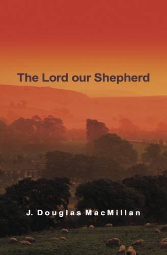 The Lord Our Shepherd By J Douglas MacMillan