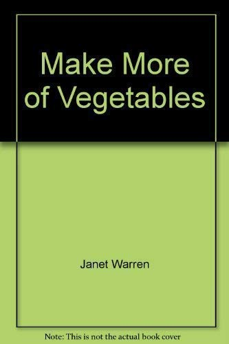 Make More of Vegetables By Janet Warren