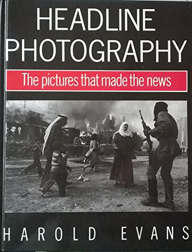 Headline Photography: The Pictures That Made the News by