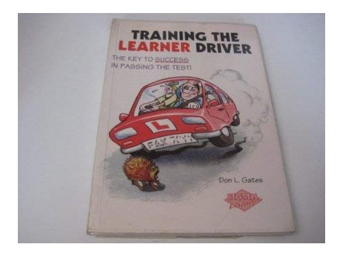 Training the Learner Driver By Don L. Gates