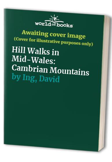 Hill Walks in Mid-Wales: Cambrian Mountains by David Ing