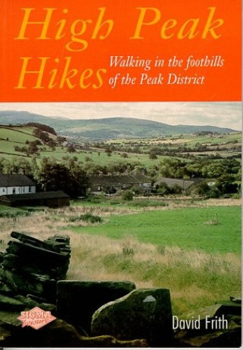 High Peak Hikes: Walking in the Foothills of the Peak District by David Frith