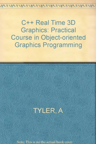C++ Real Time 3D Graphics: Practical Course in Object-oriented Graphics Programming By Andrew Tyler