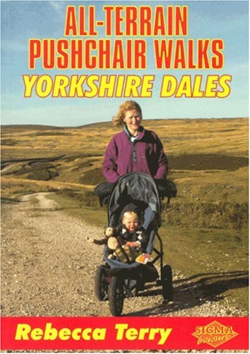 All Terrain Pushcahir Walks: Yorkshire Dales (All-Terrain Pushchair Walks) By Rebecca Terry