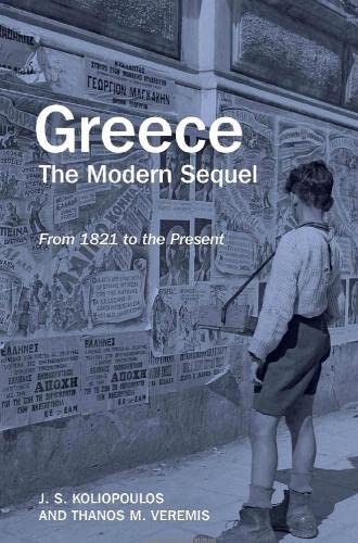 Greece: The Modern Sequel: From 1821 to the Present By John S. Koliopoulos