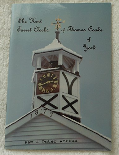 The Kent Turret Clocks of Thomas Cooke of York By Pam Wotton