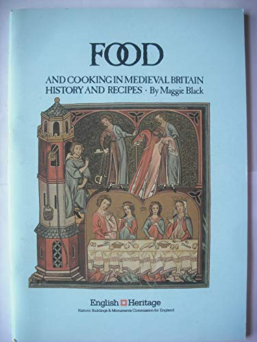Food and Cooking in Mediaeval Britain By Maggie Black