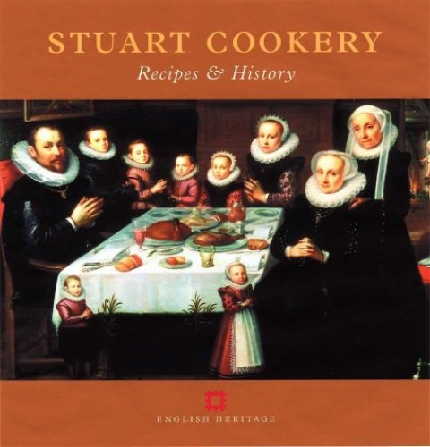 Stuart Cookery: Recipes and History (Cooking Through the Ages) By Peter C.D. Brears